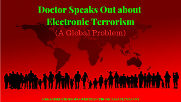 Doctor speaks out about Electronic Terrorism